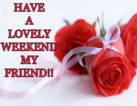 Weekend Quotes, Wishes, Thoughts - Happy Weekend Pictures Message, Wallpapers, Photos, Pictures, Images Download